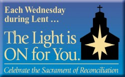 ONE CHURCH, EAST TO WEST—In each of our parishes, beginning Wed., Feb. 25 through Wed., March 25, there will be an opportunity to celebrate the Sacrament of Penance and Reconciliation from 6:30-7:30 p.m. on all the Wednesdays of Lent. In the more rural areas of the diocese where pastors have responsibilities in more than one parish, please consult the local parish bulletin for when The Light Is On For You initiative will be celebrated.